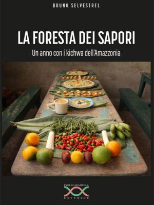 LA FORESTA DEI SAPORI Un anno con i kichwa dell'Amazzonia di Bruno Selvestrel