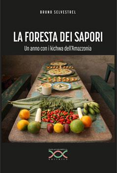 LA FORESTA DEI SAPORI Un anno con i kichwa dell'Amazzonia di Bruno Selvestrel SLIDER