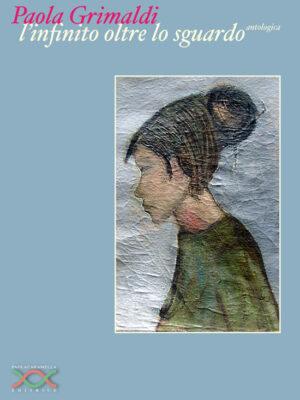 l'Infinito oltre lo sguardo di Paola Grimaldi